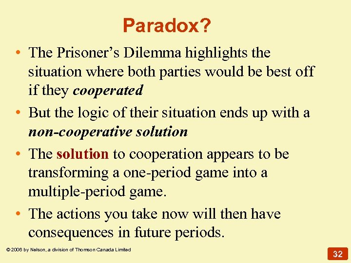 Paradox? • The Prisoner's Dilemma highlights the situation where both parties would be best