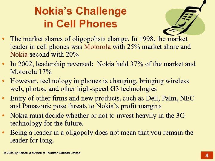 Nokia's Challenge in Cell Phones • The market shares of oligopolists change. In 1998,
