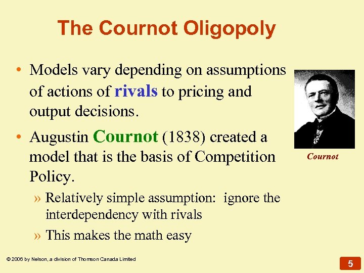 The Cournot Oligopoly • Models vary depending on assumptions of actions of rivals to