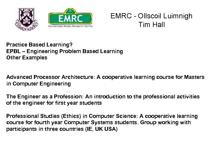 EMRC - Ollscoil Luimnigh Tim Hall Practice Based Learning? EPBL – Engineering Problem Based