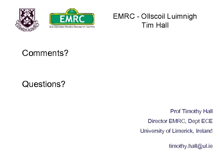 EMRC - Ollscoil Luimnigh Tim Hall Comments? Questions? Prof Timothy Hall Director EMRC, Dept