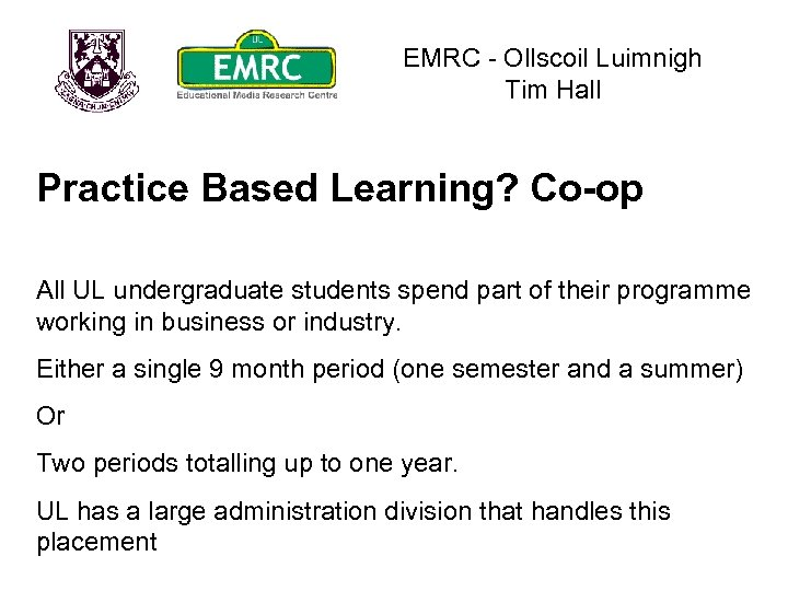 EMRC - Ollscoil Luimnigh Tim Hall Practice Based Learning? Co-op All UL undergraduate students