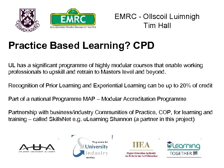 EMRC - Ollscoil Luimnigh Tim Hall Practice Based Learning? CPD UL has a significant