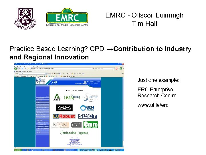 EMRC - Ollscoil Luimnigh Tim Hall Practice Based Learning? CPD →Contribution to Industry and