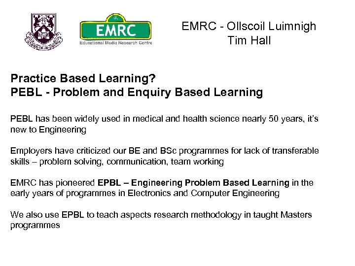 EMRC - Ollscoil Luimnigh Tim Hall Practice Based Learning? PEBL - Problem and Enquiry