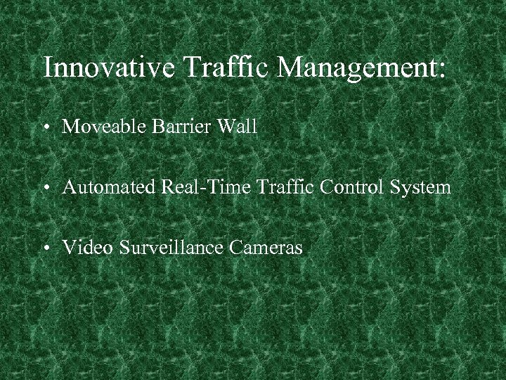 Innovative Traffic Management: • Moveable Barrier Wall • Automated Real-Time Traffic Control System •