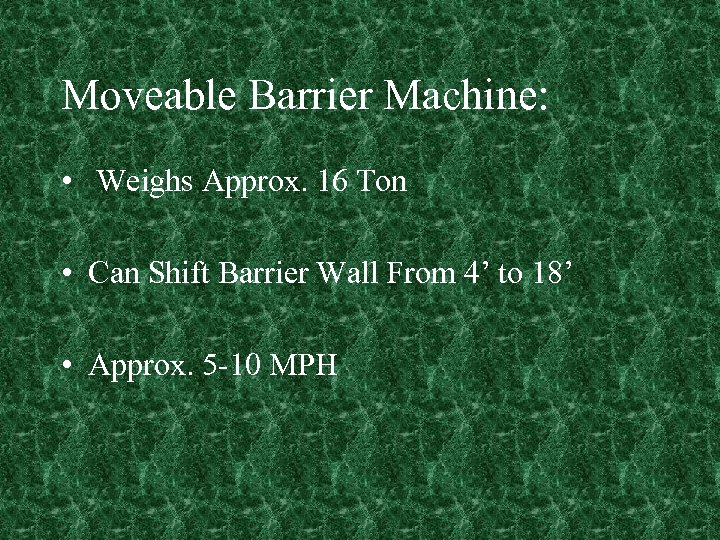 Moveable Barrier Machine: • Weighs Approx. 16 Ton • Can Shift Barrier Wall From