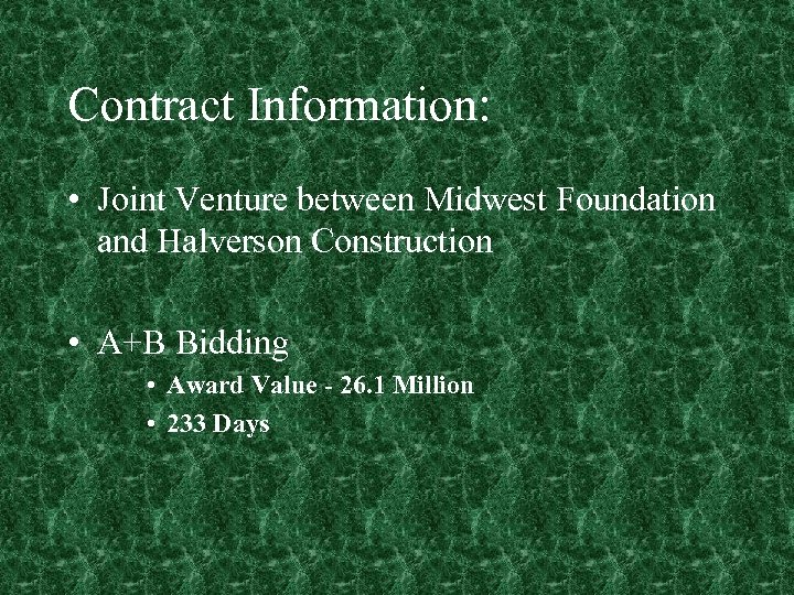 Contract Information: • Joint Venture between Midwest Foundation and Halverson Construction • A+B Bidding