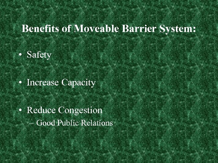 Benefits of Moveable Barrier System: • Safety • Increase Capacity • Reduce Congestion –