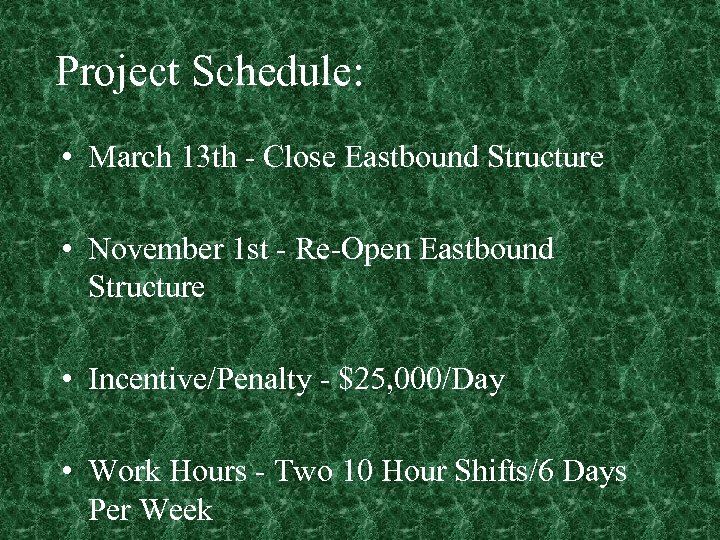 Project Schedule: • March 13 th - Close Eastbound Structure • November 1 st