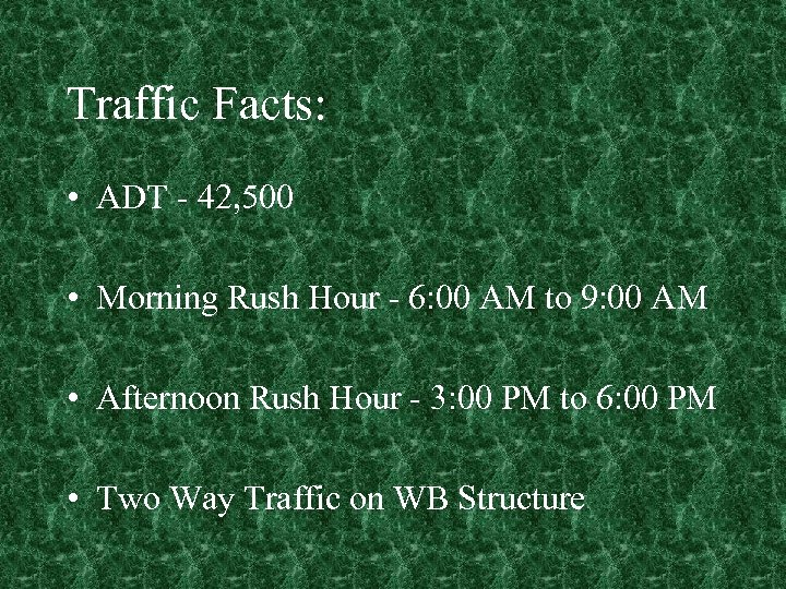 Traffic Facts: • ADT - 42, 500 • Morning Rush Hour - 6: 00