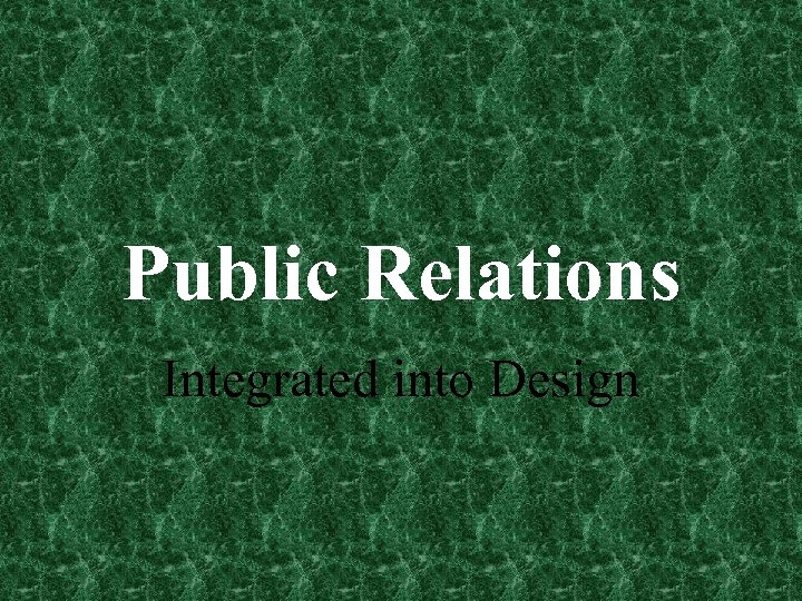 Public Relations Integrated into Design