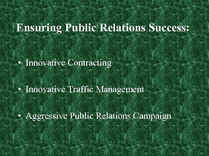 Ensuring Public Relations Success: • Innovative Contracting • Innovative Traffic Management • Aggressive Public
