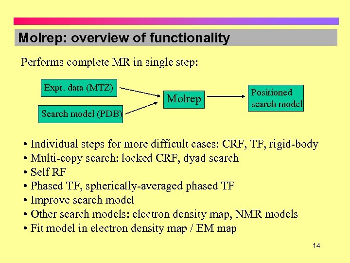 Molrep: overview of functionality Performs complete MR in single step: Expt. data (MTZ) Search
