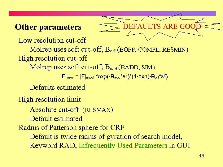 Other parameters DEFAULTS ARE GOOD Low resolution cut-off Molrep uses soft cut-off, Boff (BOFF,
