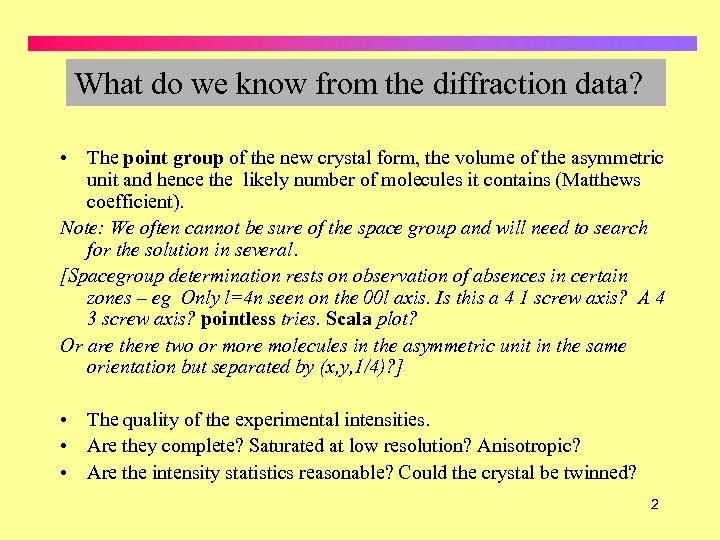 What do we know from the diffraction data? • The point group of the