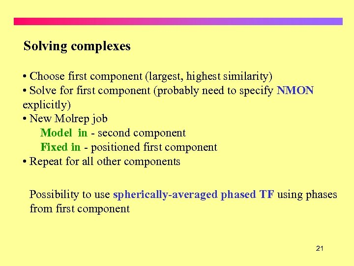 Solving complexes • Choose first component (largest, highest similarity) • Solve for first component