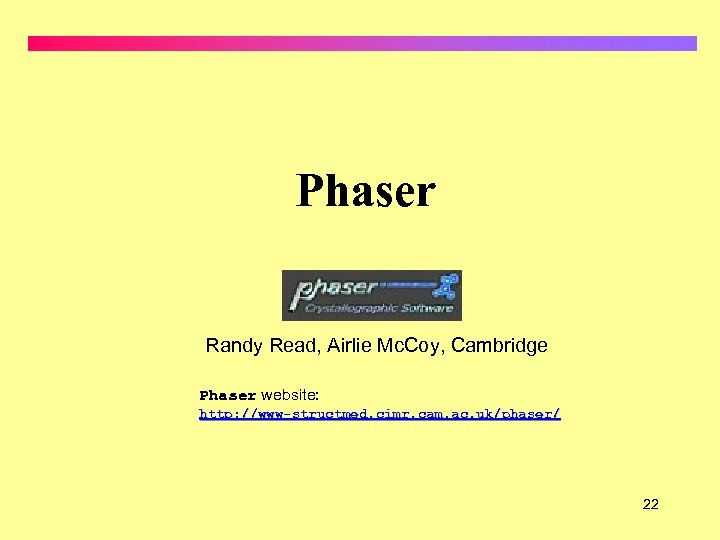 Phaser Randy Read, Airlie Mc. Coy, Cambridge Phaser website: http: //www-structmed. cimr. cam. ac.