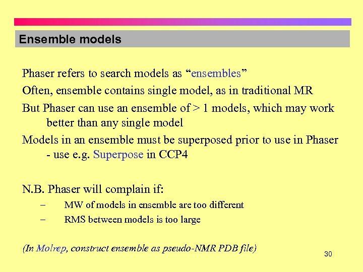 "Ensemble models Phaser refers to search models as ""ensembles"" Often, ensemble contains single model,"