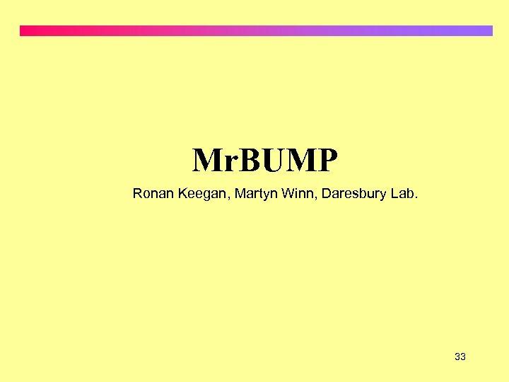 Mr. BUMP Ronan Keegan, Martyn Winn, Daresbury Lab. 33