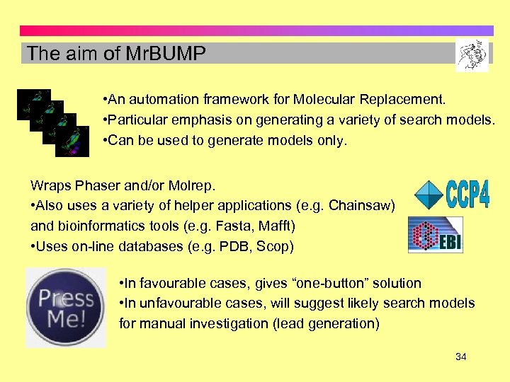 The aim of Mr. BUMP • An automation framework for Molecular Replacement. • Particular