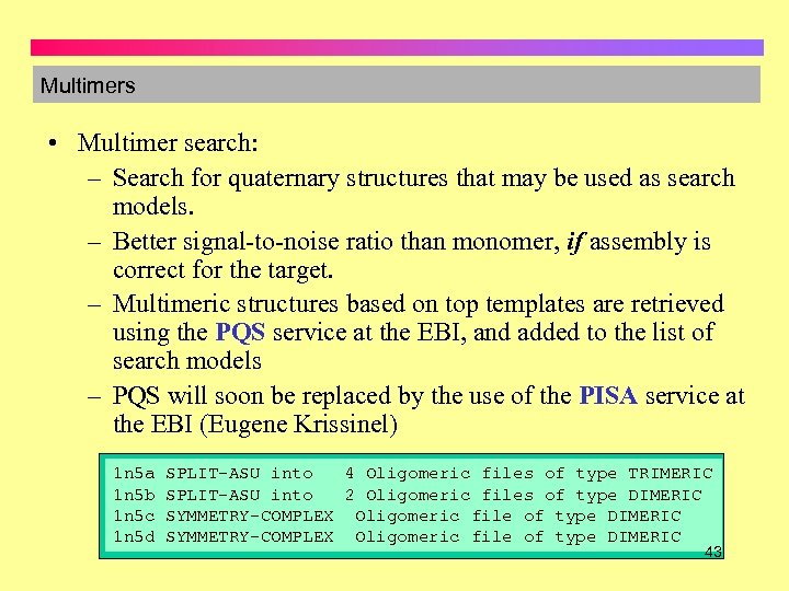Multimers • Multimer search: – Search for quaternary structures that may be used as