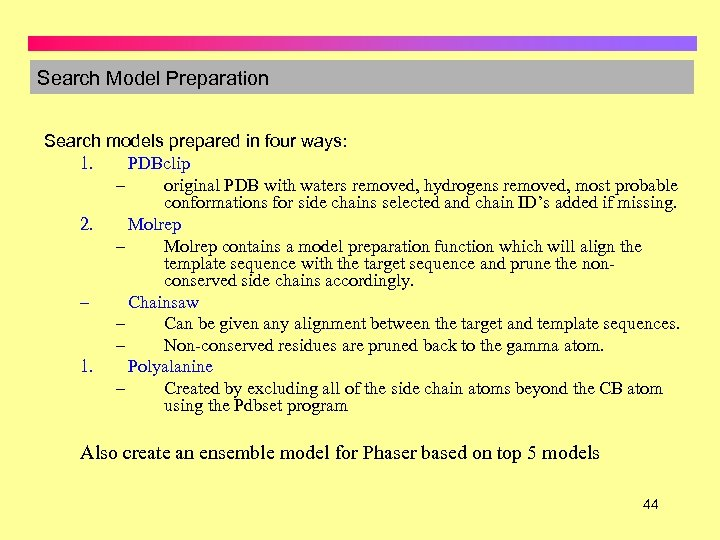 Search Model Preparation Search models prepared in four ways: 1. PDBclip – original PDB