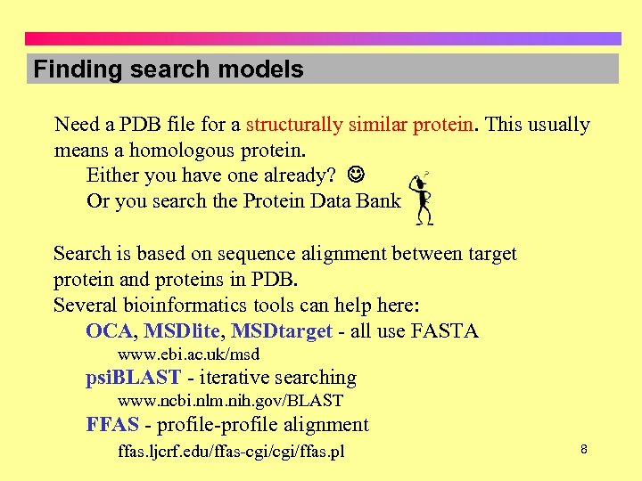Finding search models Need a PDB file for a structurally similar protein. This usually