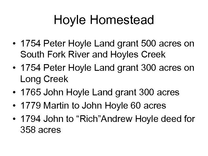 Hoyle Homestead • 1754 Peter Hoyle Land grant 500 acres on South Fork River