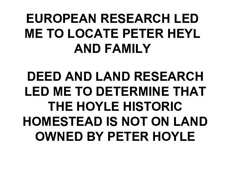 EUROPEAN RESEARCH LED ME TO LOCATE PETER HEYL AND FAMILY DEED AND LAND RESEARCH