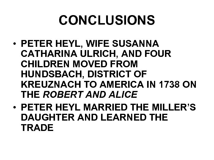 CONCLUSIONS • PETER HEYL, WIFE SUSANNA CATHARINA ULRICH, AND FOUR CHILDREN MOVED FROM HUNDSBACH,