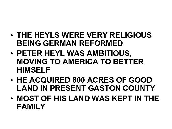 • THE HEYLS WERE VERY RELIGIOUS BEING GERMAN REFORMED • PETER HEYL WAS