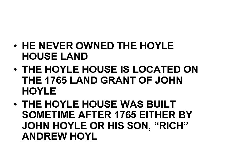 • HE NEVER OWNED THE HOYLE HOUSE LAND • THE HOYLE HOUSE IS
