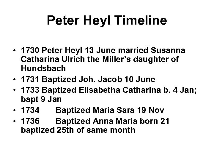 Peter Heyl Timeline • 1730 Peter Heyl 13 June married Susanna Catharina Ulrich the