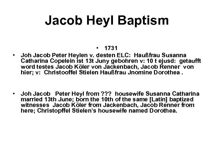 Jacob Heyl Baptism • 1731 • Joh Jacob Peter Heylen v. desten ELC: Haußfrau