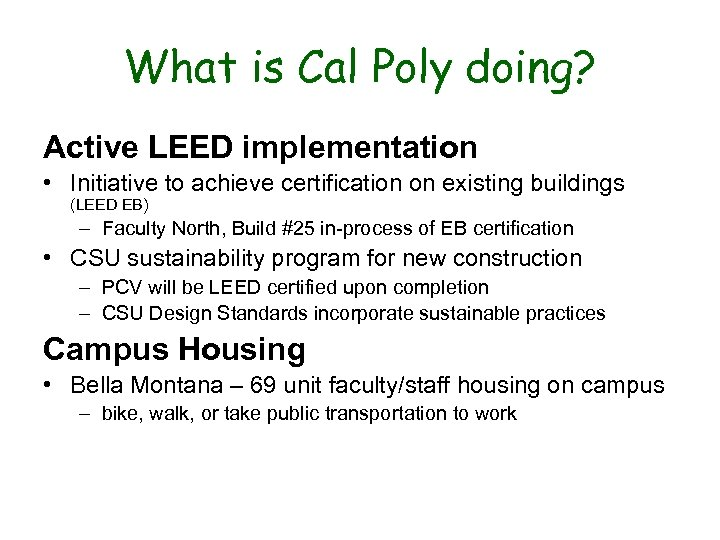 What is Cal Poly doing? Active LEED implementation • Initiative to achieve certification on