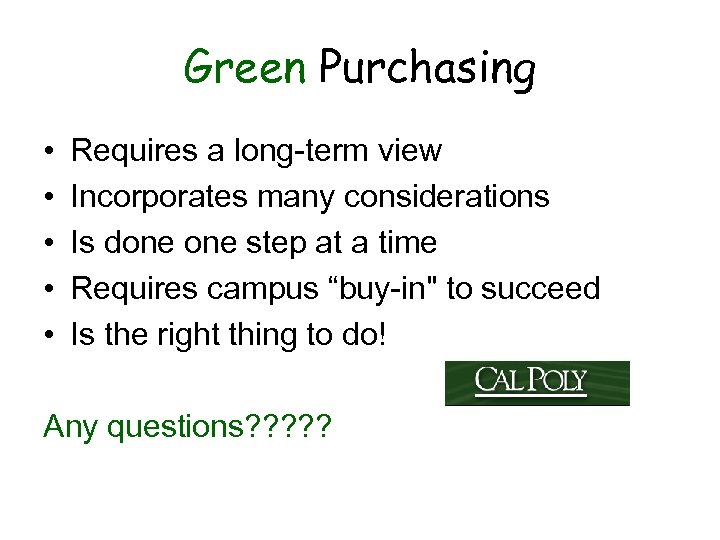 Green Purchasing • • • Requires a long-term view Incorporates many considerations Is done