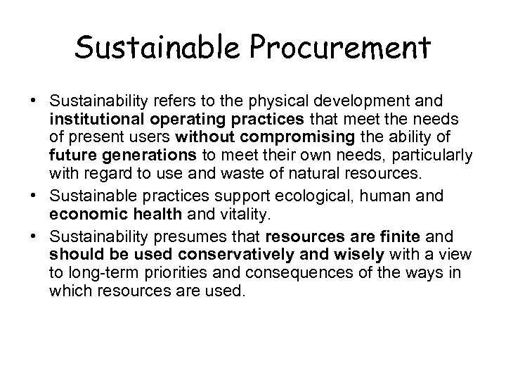 Sustainable Procurement • Sustainability refers to the physical development and institutional operating practices that