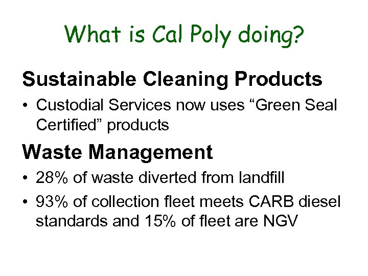"What is Cal Poly doing? Sustainable Cleaning Products • Custodial Services now uses ""Green"