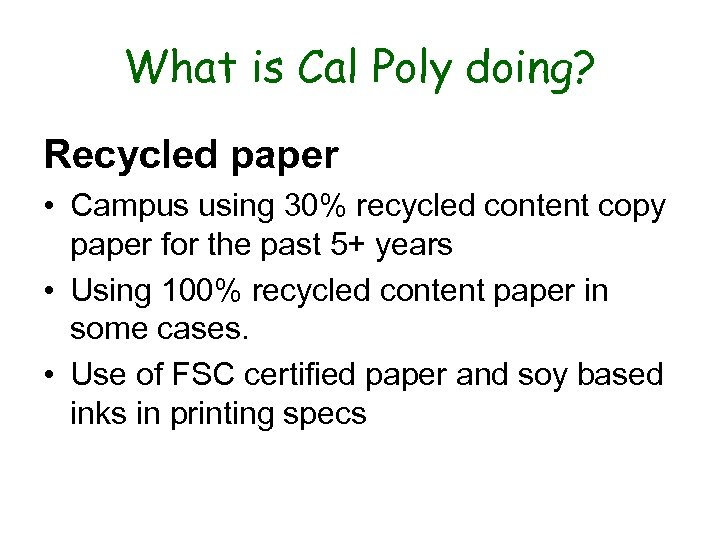 What is Cal Poly doing? Recycled paper • Campus using 30% recycled content copy