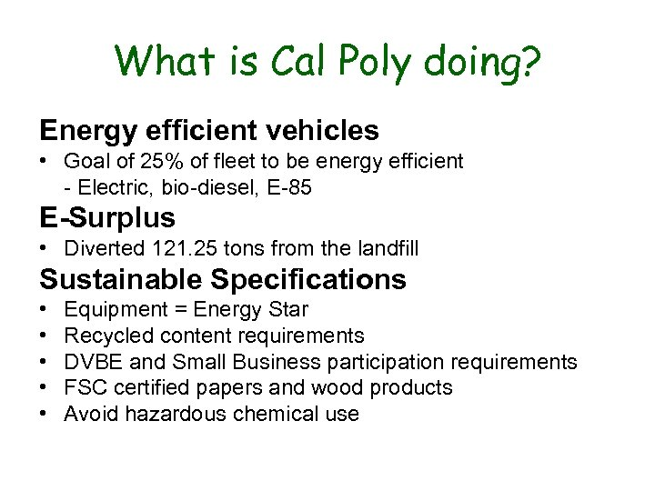 What is Cal Poly doing? Energy efficient vehicles • Goal of 25% of fleet