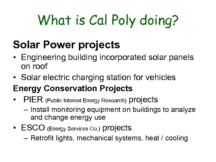 What is Cal Poly doing? Solar Power projects • Engineering building incorporated solar panels