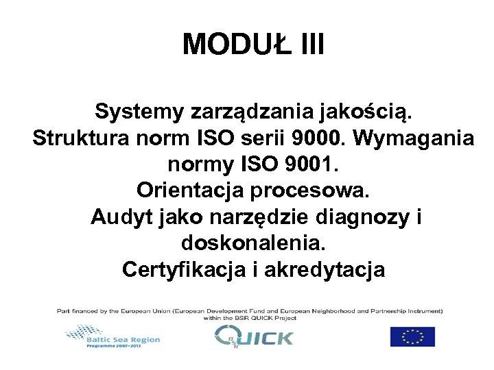 MODUŁ III Systemy zarządzania jakością. Struktura norm ISO serii 9000. Wymagania normy ISO 9001.