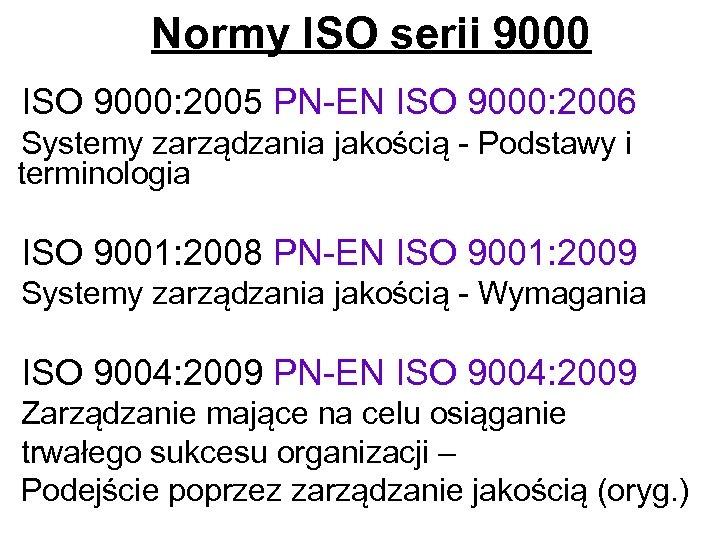 Normy ISO serii 9000 ISO 9000: 2005 PN-EN ISO 9000: 2006 Systemy zarządzania jakością