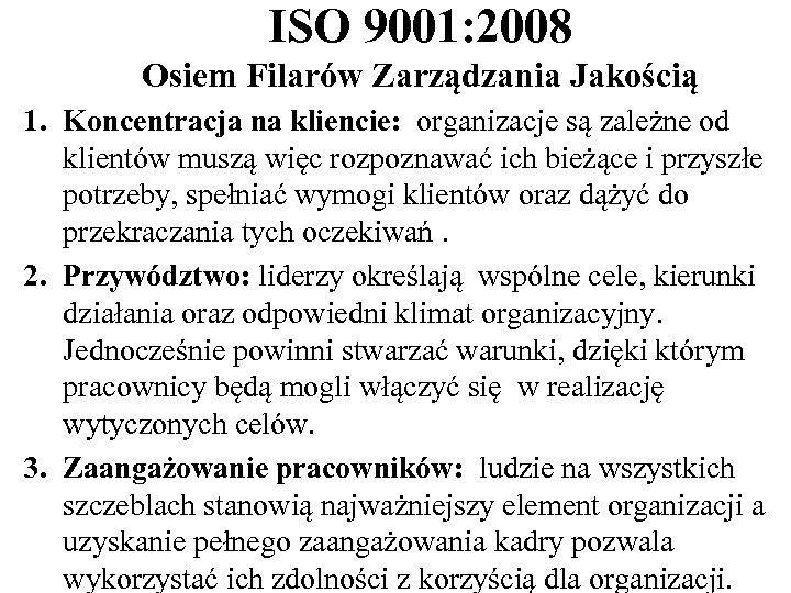 ISO 9001: 2008 Osiem Filarów Zarządzania Jakością 1. Koncentracja na kliencie: organizacje są zależne