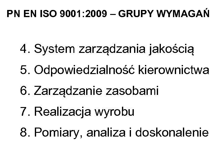 PN EN ISO 9001: 2009 – GRUPY WYMAGAŃ 4. System zarządzania jakością 5. Odpowiedzialność