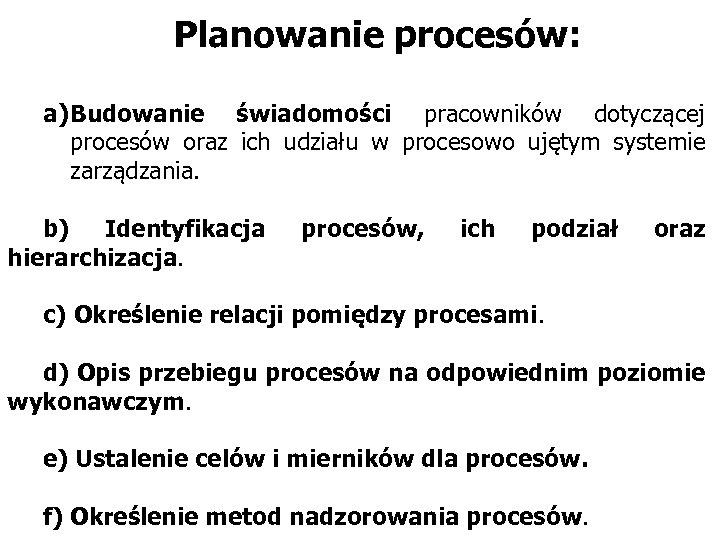 Planowanie procesów: a) Budowanie świadomości pracowników dotyczącej procesów oraz ich udziału w procesowo ujętym