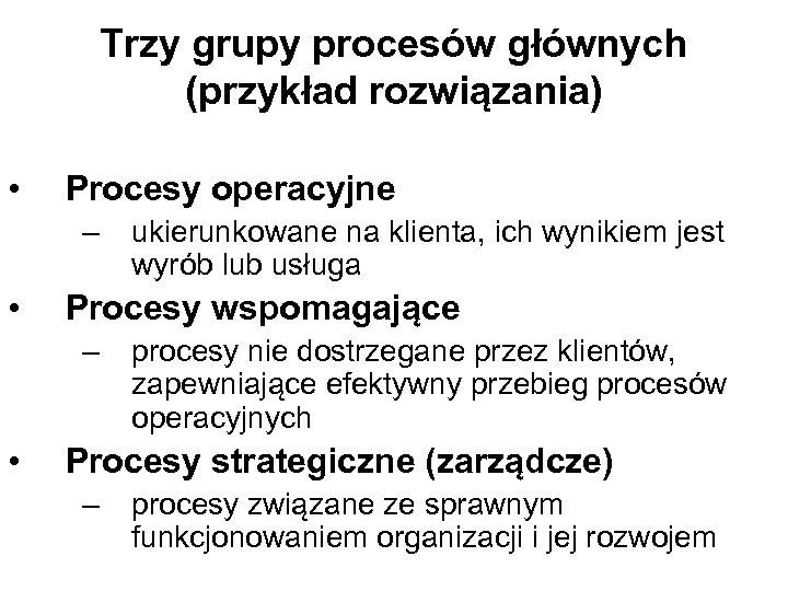 Trzy grupy procesów głównych (przykład rozwiązania) • Procesy operacyjne – • Procesy wspomagające –