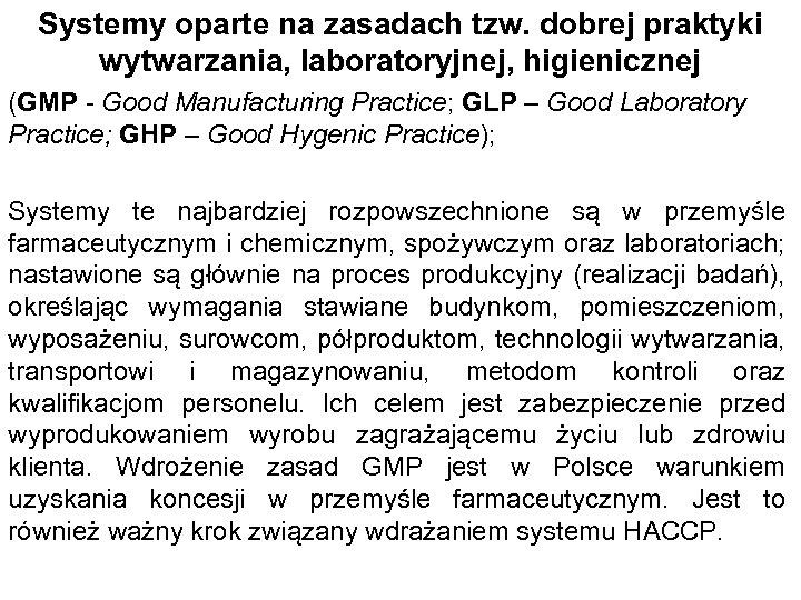 Systemy oparte na zasadach tzw. dobrej praktyki wytwarzania, laboratoryjnej, higienicznej (GMP - Good Manufacturing