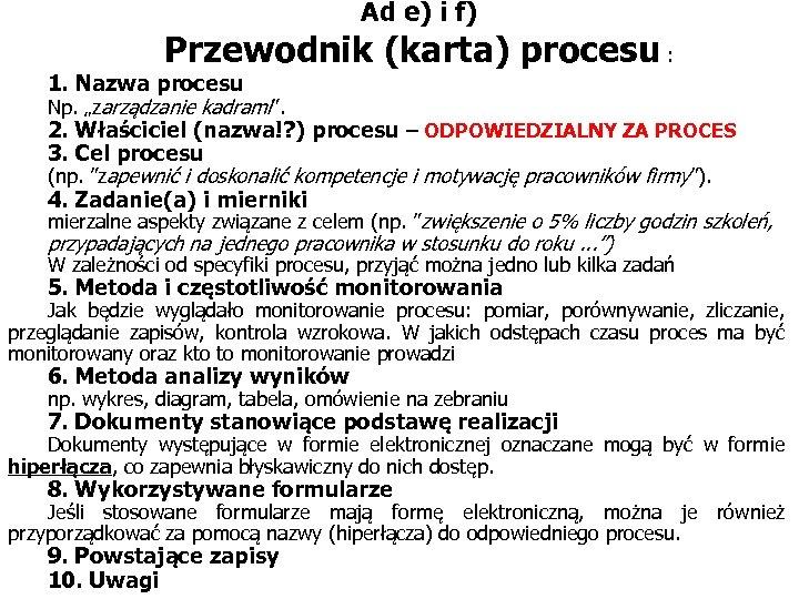 """Ad e) i f) Przewodnik (karta) procesu : 1. Nazwa procesu Np. """"zarządzanie kadrami""""."""